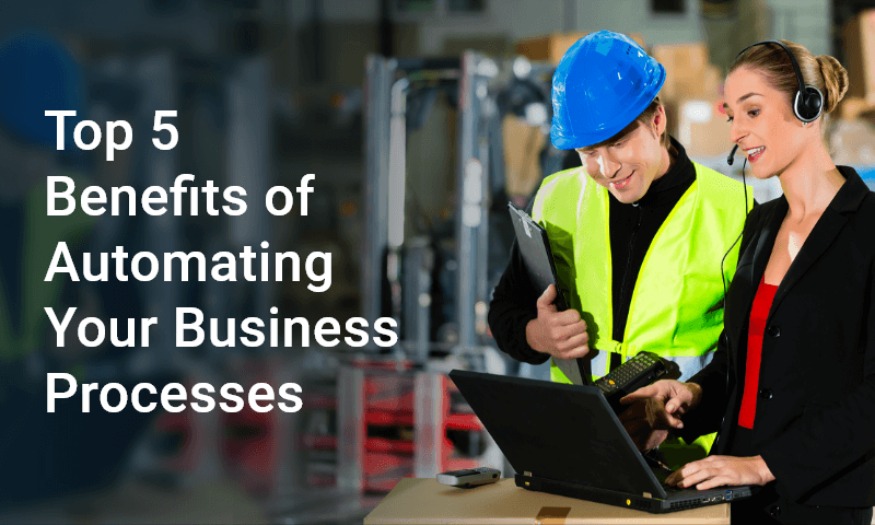 Top 5 Benefits of Automating Your Business Processes